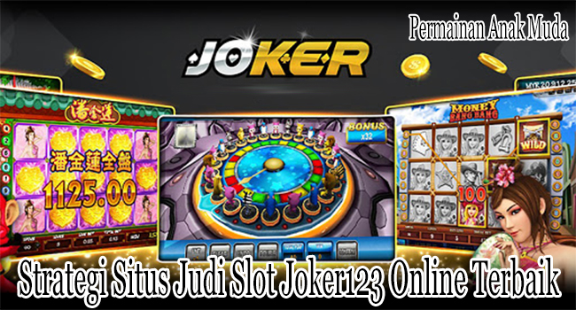 Strategi Situs Judi Slot Joker123 Online Terbaik di Indonesia