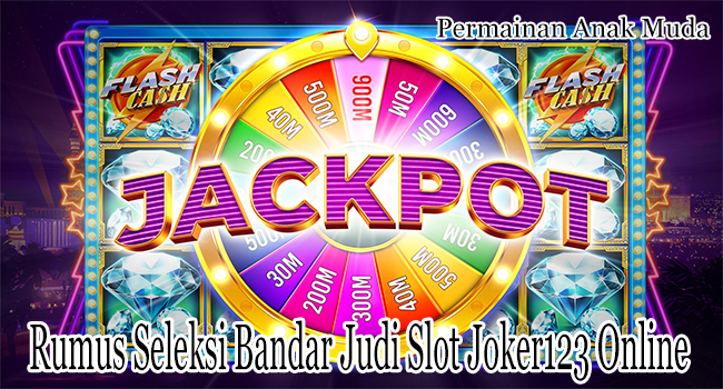 Rumus Seleksi Bandar Judi Slot Joker123 Online yang Bonafid