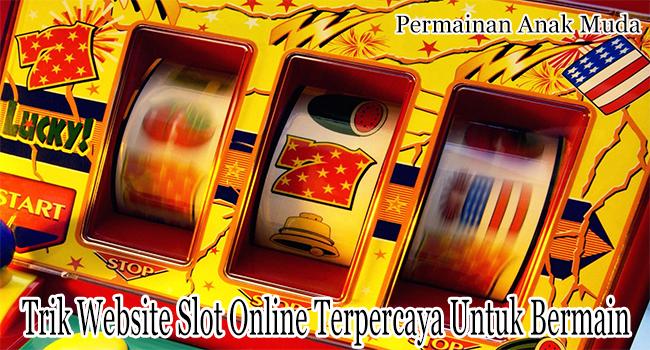 Trik Website Slot Online Terpercaya Untuk Bermain Setiap Hari