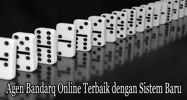 Agen Bandarq Online Terbaik dengan Sistem Baru