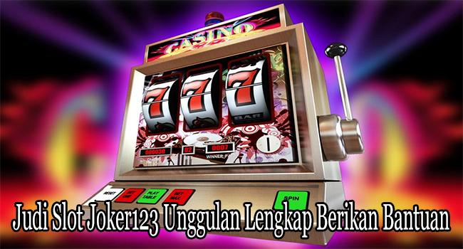 Judi Slot Joker123 Unggulan Lengkap dengan Berikan Bantuan