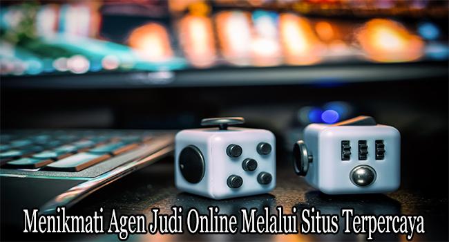 Menikmati Agen Judi Online Melalui Situs Terpercaya