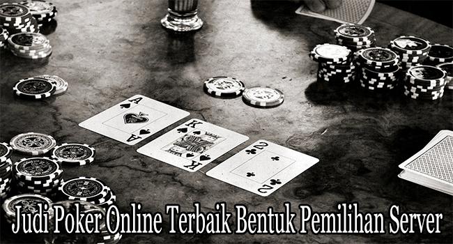 Judi Poker Online Terbaik Bentuk Pemilihan Server