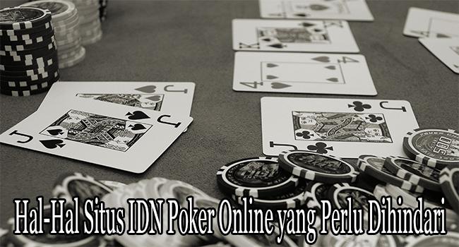 Hal-Hal Situs IDN Poker Online yang Perlu Dihindari